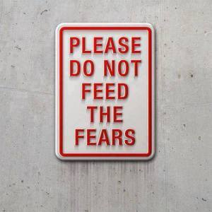 Do not feed fears